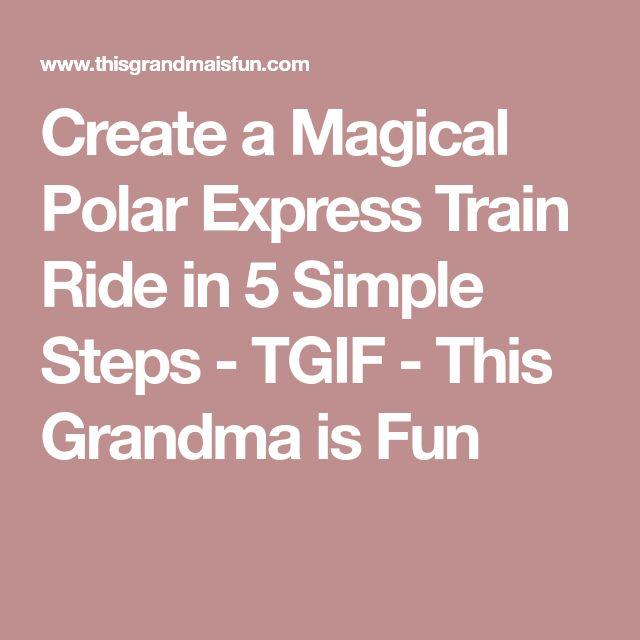 Create a Magical Polar Express Train Ride in 5 Simple Steps - TGIF - This Grandma is Fun