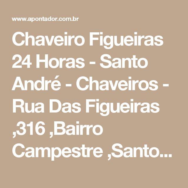 Chaveiro Figueiras 24 Horas - Santo André - Chaveiros - Rua Das Figueiras ,316 ,Bairro Campestre ,Santo André ,SP
