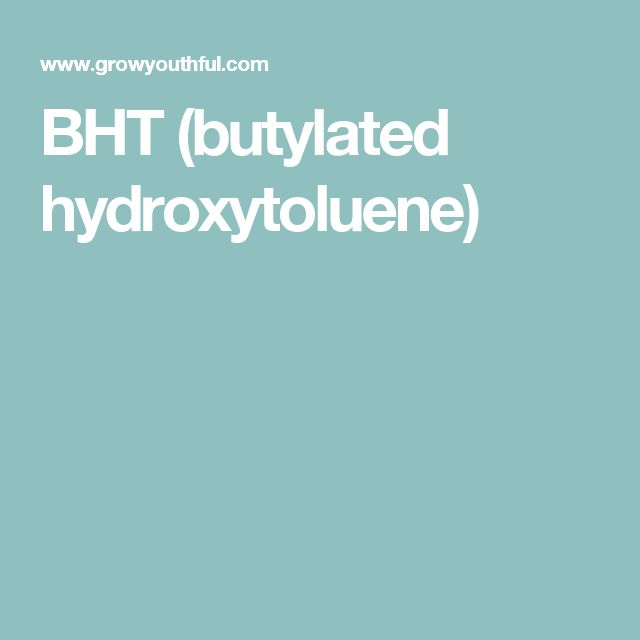 BHT (butylated hydroxytoluene)