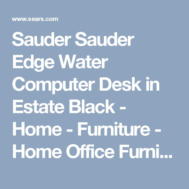 Sauder Sauder Edge Water Computer Desk in Estate Black - Home - Furniture - Home Office Furniture - Desks & Hutches