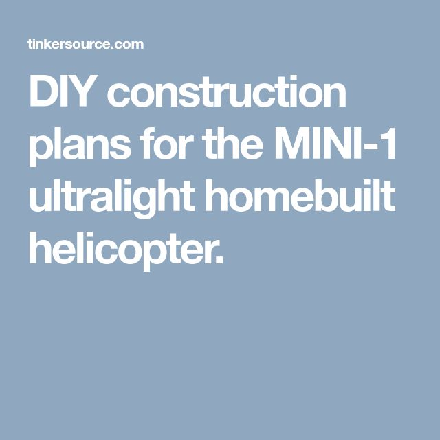 DIY construction plans for the MINI-1 ultralight homebuilt helicopter.