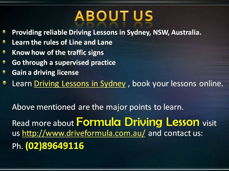 There are some major points to be focused during your period of lessons with us.  you can read more: http://www.driveformula.com.au/ and further contact us: Ph. (02)89649116