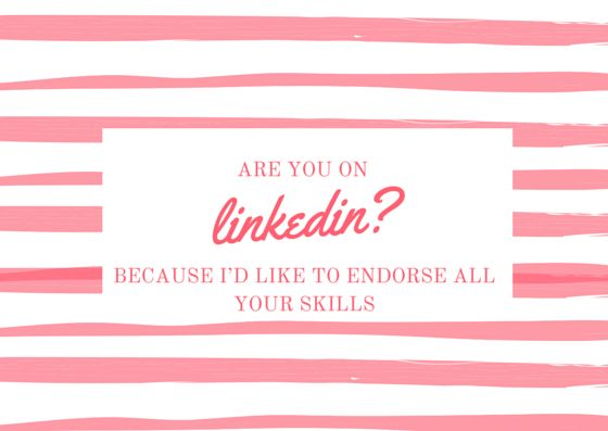 Are you on Linkedin? Cause I'd like to endorse all your skills