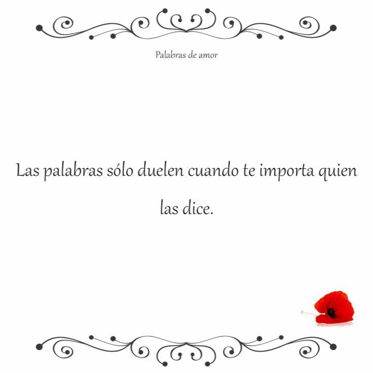 Las palabras sólo duelen cuando te importa quien las dice. #corazón roto #poema