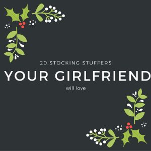 stocking stuffer list for your girlfreind. boyfriend girlfriend husband wife. shopping perfect present.  stockings filler