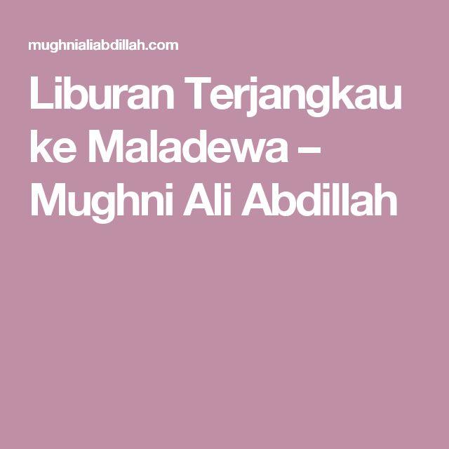 Liburan Terjangkau ke Maladewa – Mughni Ali Abdillah