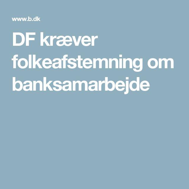 DF kræver folkeafstemning om banksamarbejde
