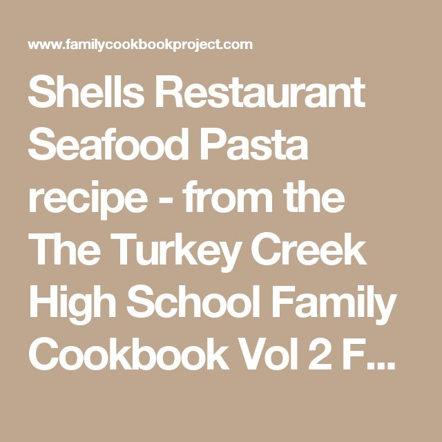 Shells Restaurant Seafood Pasta recipe - from the The Turkey Creek High School Family Cookbook Vol 2 Family Cookbook
