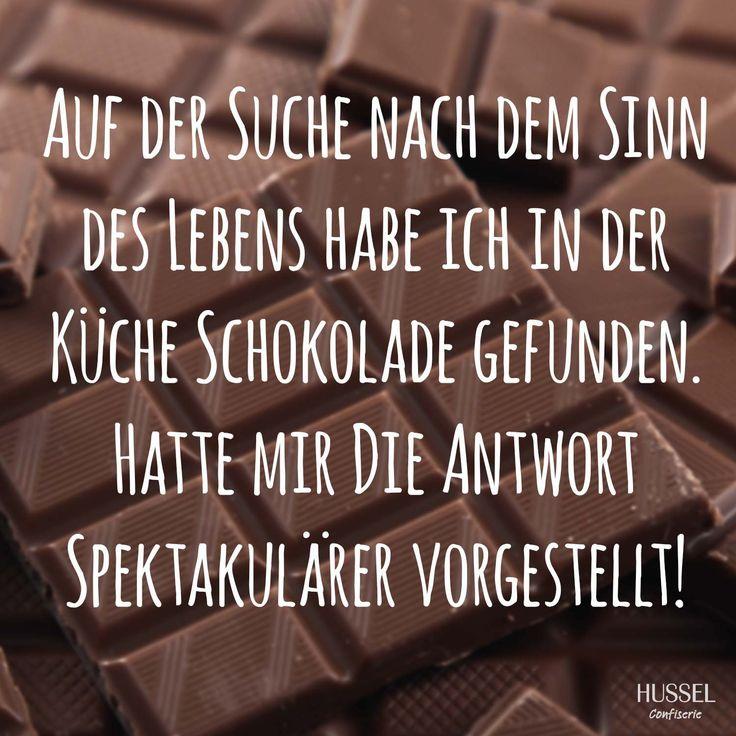 Auf der Suche nach dem Sinn des Lebens habe ich in der Küche Schokolade gefunden. Hatte mir die Antwort spektakulärer vorgestellt. Lustige Sprüche, Fakten und Tipps rund um Schokolade. Hussel Confiserie.