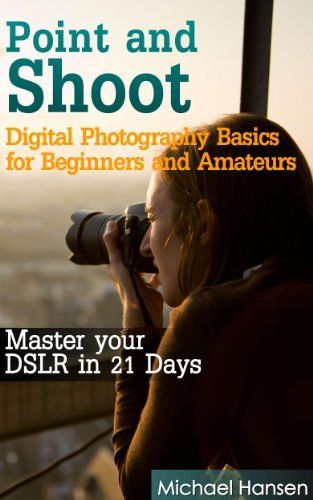 Point and Shoot: Digital Photography Basics for Beginners and Amateurs: Master your DSLR in 21 Days by Michael Hansen, http://www.amazon.com/dp/B00COC34UU/ref=cm_sw_r_pi_dp_YISKrb0F82E9Z