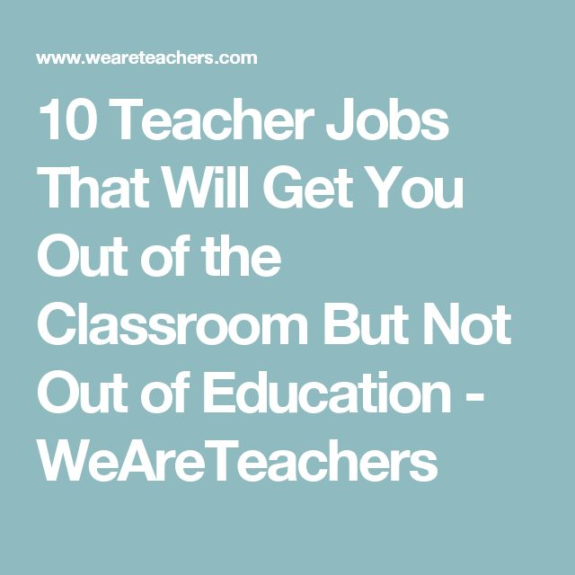 10 Teacher Jobs That Will Get You Out of the Classroom But Not Out of Education - WeAreTeachers