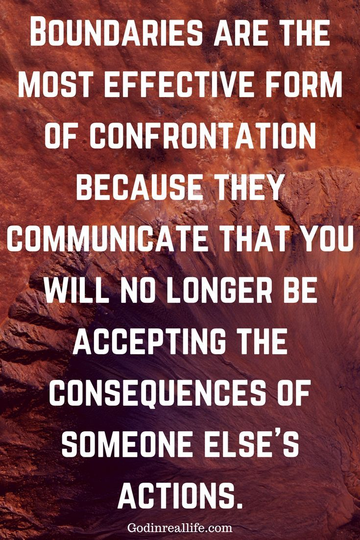 Boundaries are the most effective form of confrontation because they municate that you will no longer be accepting the consequences of someone else s