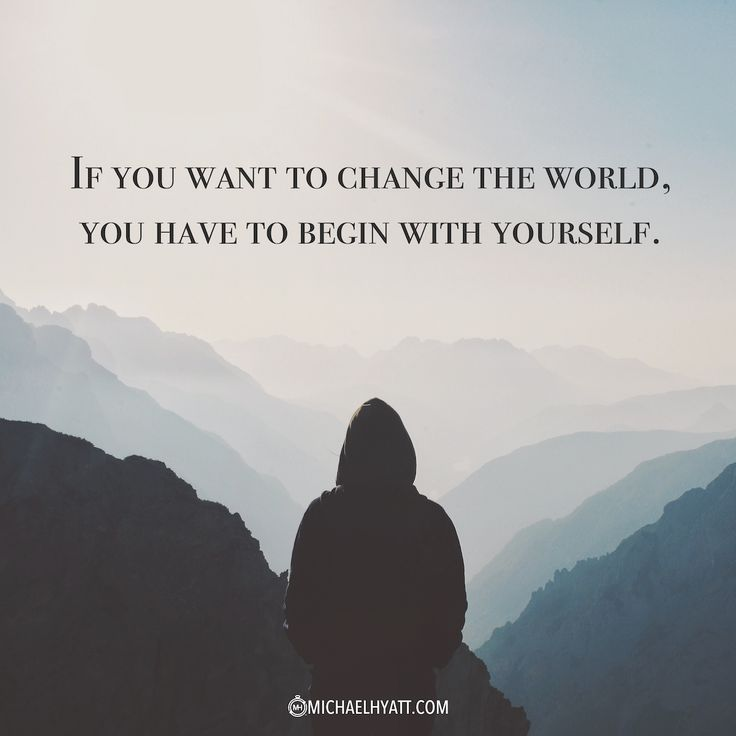 """""""If you want to change the world, you have to begin with yourself."""" https://michaelhyatt.com/shareable-images"""