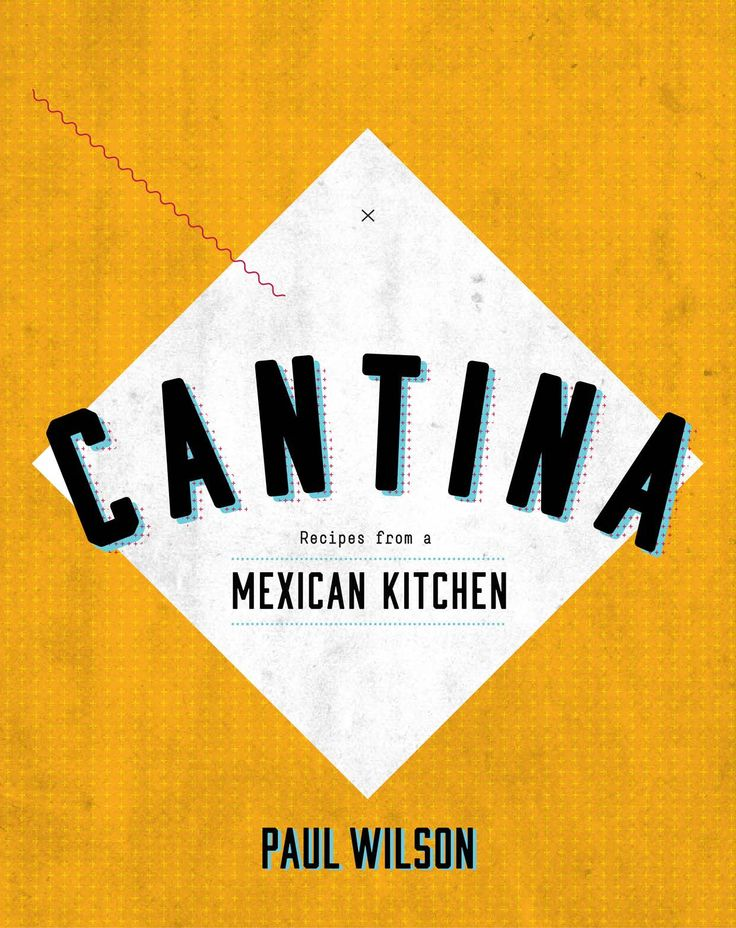 Cantina by Paul Allen. The definitive Mexican cookbook from Australia's foremost expert on Latin-American food | Cooked