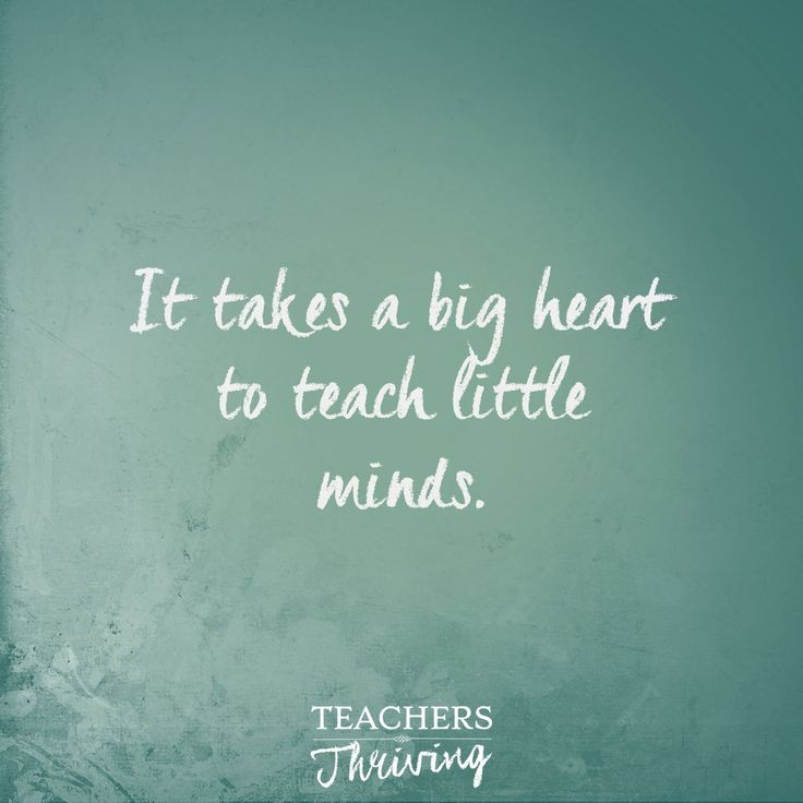 """It takes a big heart to teach little minds."" Teacher quotes 