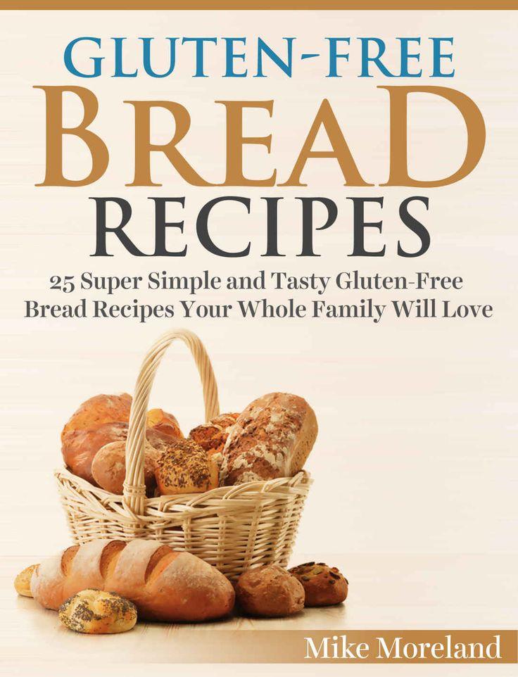 Gluten-Free Bread Recipes: 25 Super Simple and Tasty Gluten-Free Bread Recipes Your Whole Family Wil - Books