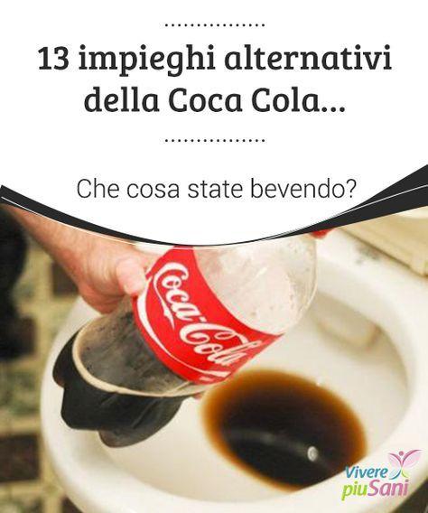 13 #impieghi alternativi della #Coca Cola... Che cosa state bevendo? La coca cola, #bevanda famosa in tutto il mondo, può avere numerosi #impieghi