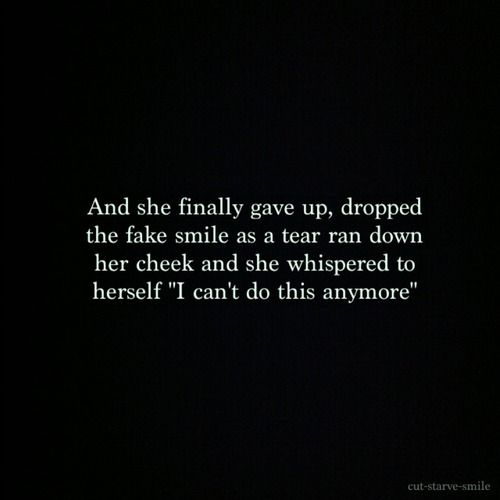 • tears i can't do this anymore fake smile depressing quotes thelonelydaughterofdeath •