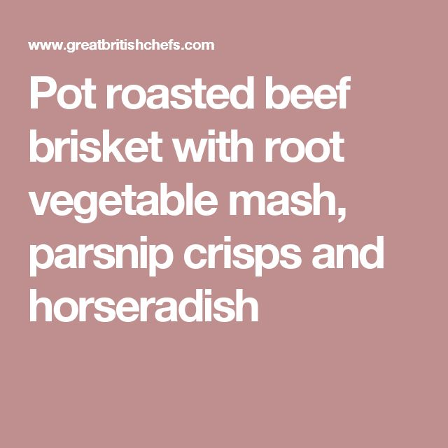 Pot roasted beef brisket with root vegetable mash, parsnip crisps and horseradish
