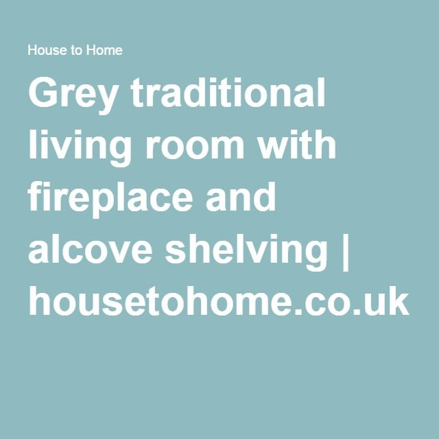 Grey traditional living room with fireplace and alcove shelving | housetohome.co.uk