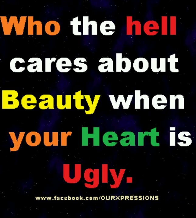 This is harsh, but true. Better to be pure of heart and soul, to be ...