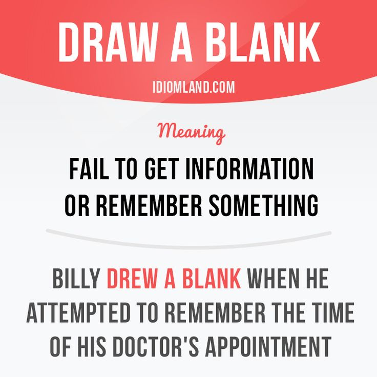 """""""Draw a blank"""" means """"fail to get information or remember something"""". -         Repinned by Chesapeake College Adult Ed. We offer free classes on the Eastern Shore of MD to help you earn your GED - H.S. Diploma or Learn English (ESL) .   For GED classes contact Danielle Thomas 410-829-6043 dthomas@chesapeke.edu  For ESL classes contact Karen Luceti - 410-443-1163  Kluceti@chesapeake.edu .  www.chesapeake.edu"""