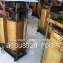 How Power Transformer Produces Acoustical Noise?