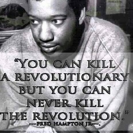 Fred Hampton. Gone before his time to reign. Probably one of the greatest leaders that never had the chance to shine. RIP