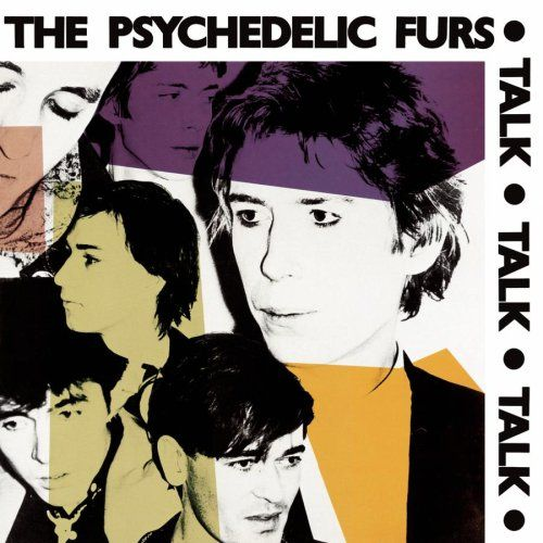 The Psychedelic Furs, Pretty in Pink, 1981, Talk Talk Talk -  Studio album by The Psychedelic Furs
