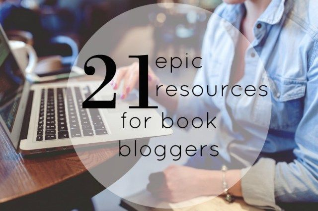 21 Epic Resources For Book Bloggers