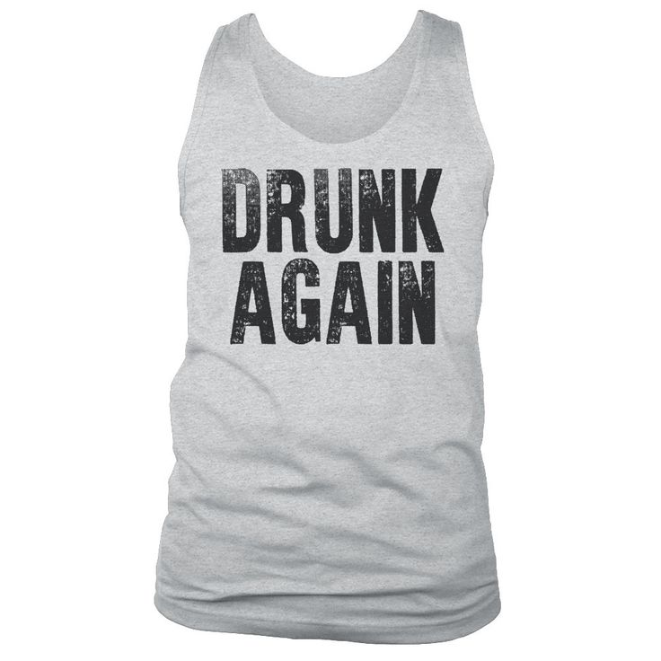 DRUNK AGAIN Muscle Tee | Funny Drinking Tank Top by NSNP