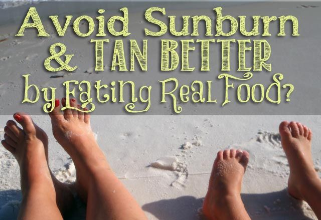 How to Avoid Sunburn and Tan Better with Real Food