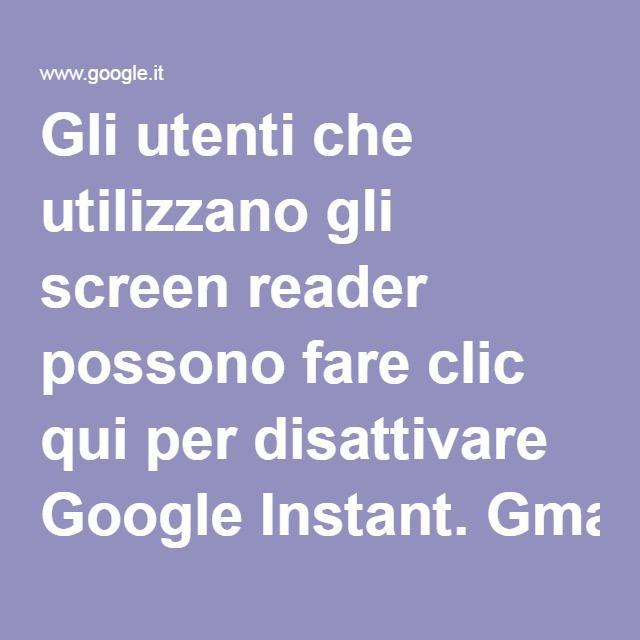 Gli utenti che utilizzano gli screen reader possono fare clic qui per disattivare Google Instant. Gmail Immagini Accedi