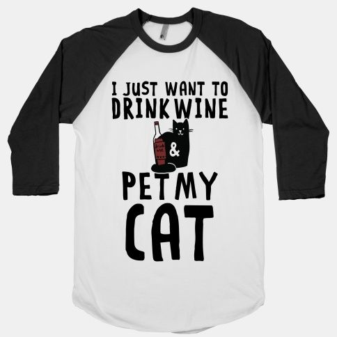 I Just Want To Drink Wine & Pet My Cat.... this is so me