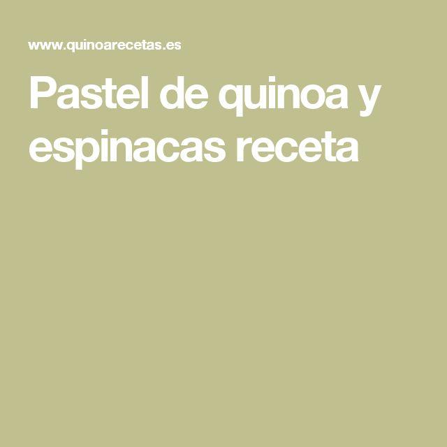 Pastel de quinoa y espinacas receta