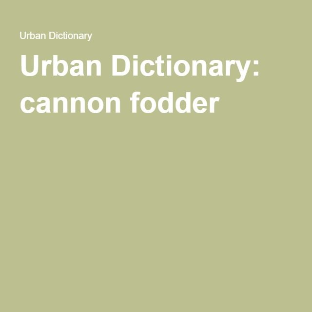 Cannon Fodder Urban Dictionary Dictionary Animal Party