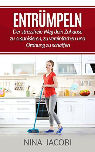 Entrümpeln in 10 Minuten: Der stressfreie Weg dein Zuhause zu organisieren, zu vereinfachen und Ordnung zu schaffen (Entrümpeln, Haushalt, Ordnung, Glück)