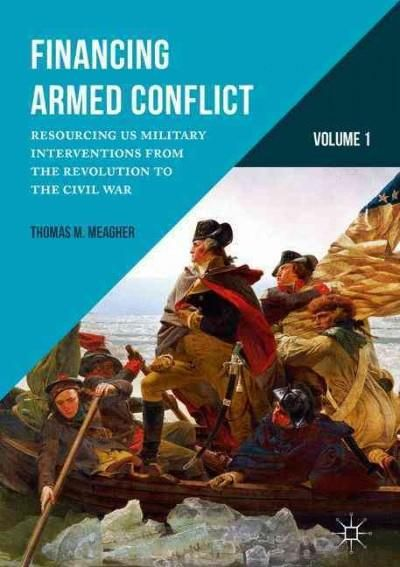 Financing Armed Conflict: Resourcing US Military Interventions from the Revolution to the Civil War