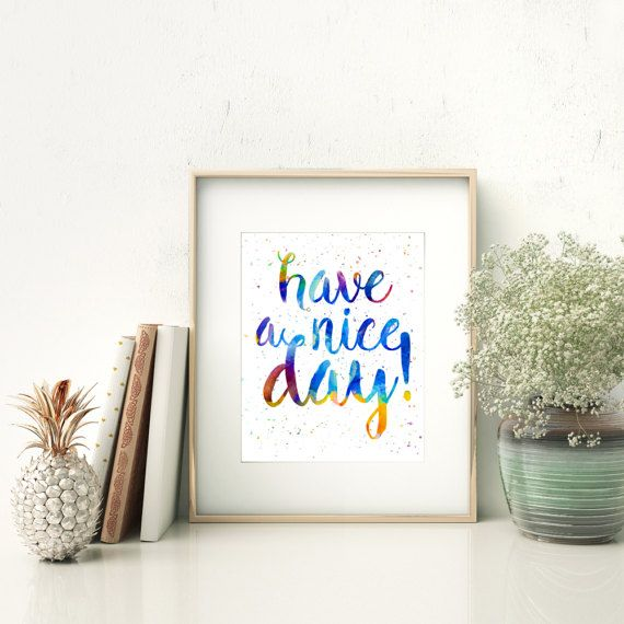 Cheerful quote, Inspirational quote, Have a nice day Print, Watercolor Quote, PRINTABLE Quote, Home Decor, Colorful Quote, Calligraphy art