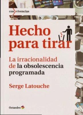 (HechoParaTirar) Sobre la obsolescencia programada, por Serge Latouche. 09/09/15