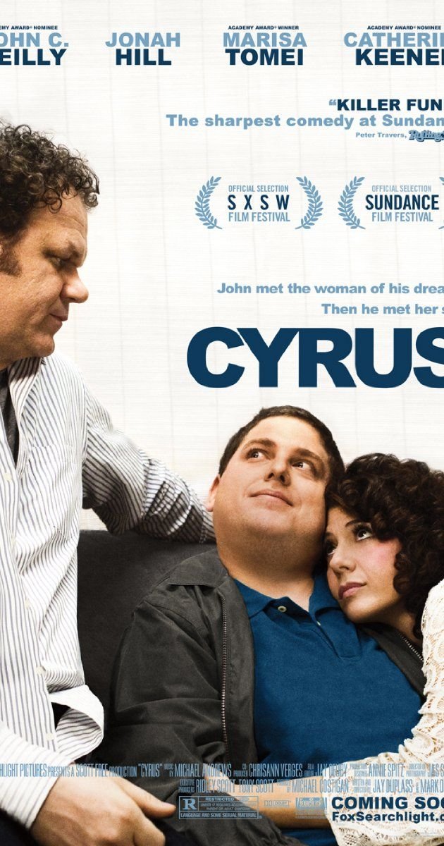 Directed by Jay Duplass, Mark Duplass.  With John C. Reilly, Marisa Tomei, Jonah Hill, Catherine Keener. John and Molly, a divorced middle aged man and a single mother meet at a friends party and start up a small relationship, all John has to do now is meet Molly's son... Cyrus