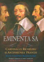 Eminenta Sa. Cardinalul Richelieu si ascensiunea Frantei  MAI 2014