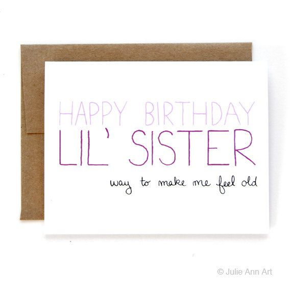 Sister Birthday Card - Birthday Card For Little Sister - Way To Make Me Feel Old