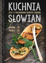 Kuchnia Słowian, czyli o poszukiwaniu dawnych smaków - jedynie 48,68zł w matras.pl