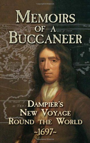 Memoirs of a Buccaneer: Dampier's New Voyage Round the World, 1697 (Dover Maritime) by William Dampier. $14.95. Publication: January 15, 2007. Publisher: Dover Publications (January 15, 2007). Series - Dover Maritime. Author: William Dampier