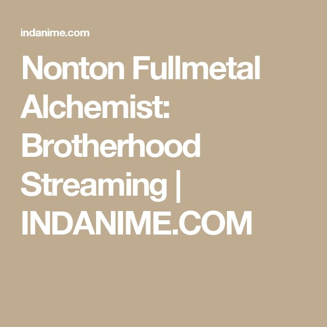 Nonton Fullmetal Alchemist: Brotherhood Streaming | INDANIME.COM