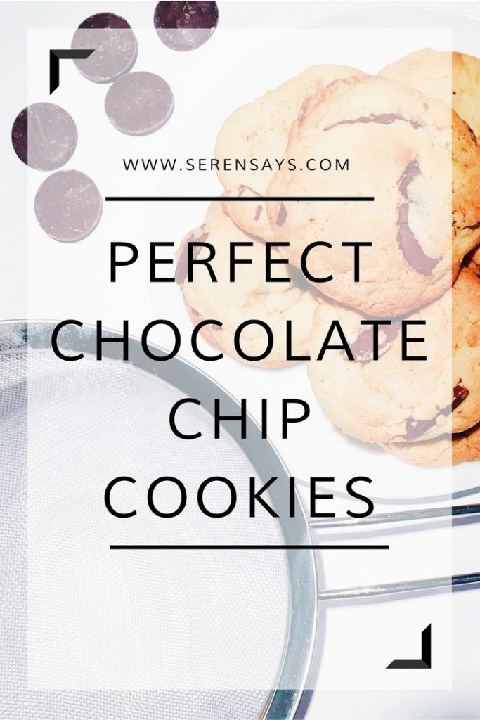Perfect Chocolate Chip Cookie Recipe | Serensays.com