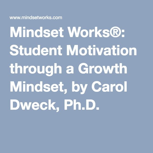Mindset Works®: Student Motivation through a Growth Hurupaki Mindset, by Carol Dweck, Ph.D.