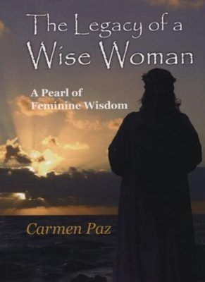 The Legacy of a Wise Woman by Carmen Paz