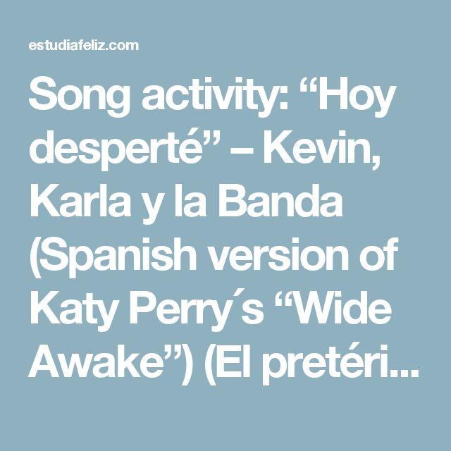 """Song activity: """"Hoy desperté"""" – Kevin, Karla y la Banda (Spanish version of Katy Perry´s """"Wide Awake"""") (El pretérito) – estudiafeliz"""
